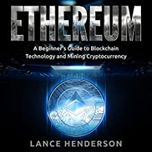 Ethereum: A Beginner's Guide to Blockchain Technology and Mining Cryptocurrency, Book 1 Audiobook by Lance Henderson Narrated by James C. Lewis
