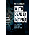 With Deadly Intent: A gripping thriller that won't let you go