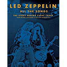 Led Zeppelin All the Songs: The Story Behind Every Track