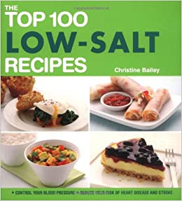 The Top 100 Low-Salt Recipes: Control Your Blood Pressure Reduce Your Risk of Heart Disease and Stroke