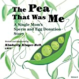The Pea That Was Me: Volume 8: A Single Mom's Sperm and Egg Donation Story