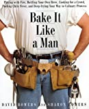 Bake It Like a Man: A Real Man's Cookbook