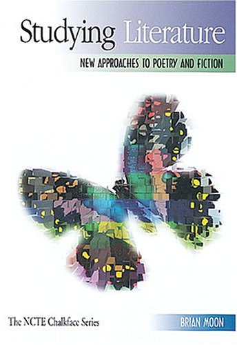 Studying Literature: New Approaches to Poetry and Fiction (The Ncte Chalkface Series)