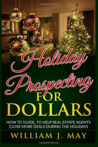 Holiday Prospecting for Dollars: How-To Guide To Help Real Estate Agents Close More Deals During the Holidays (Holiday Success Series) (Volume 1) pdf