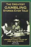 The Greatest Gambling Stories Ever Told: Thirty-One Unforgettable Tales