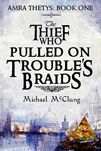 The Thief Who Pulled On Trouble's Braids (Amra Thetys Series Book 1) by [McClung, Michael]