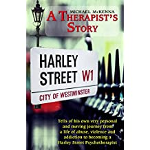 A Therapist's Story: Michael McKenna tells of his own very personal and moving journey from a life of abuse, violence and addiction to becoming a Harley Street Psychotherapist