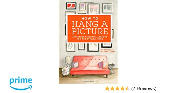 How to Hang a Picture: And Other Essential Lessons for the Stylish ...