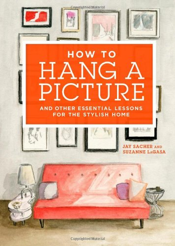 How to Hang a Picture: And Other Essential Lessons for the Stylish - Framing Picture Ohio Dayton