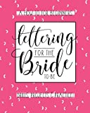img - for Lettering For The Bride To Be: A Creative Lettering How To Guide With Alphabet Practice Pages and DIY Wedding Projects: Wedding Crafts, Invitations And Engagement Gifts book / textbook / text book