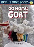 Go Home, Goat: Long Vowel O (Bright Owl Books)