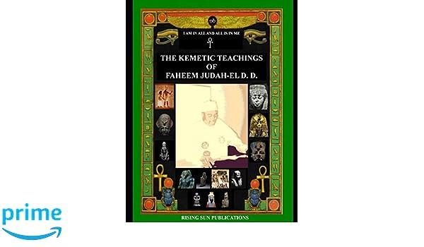 The Kemetic Teachings of Faheem Judah-El D D : Dr  Faheem Judah-El