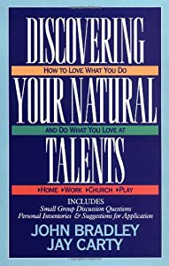 Discovering Your Natural Talents; How to Love What You Do and Do What You Love