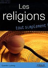 Les religions : Catholicisme, orthodoxie, protestantisme, judaïsme, kabbale, islam, bouddhismes par Quentin Ludwig