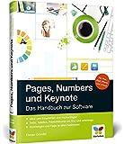 Pages, Numbers und Keynote: Das Handbuch zu den Office-Apps für Mac, iPhone, iPad und iCloud - inkl. vieler Praxisbeispiele