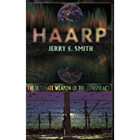 Haarp: The Ultimate Weapon of the Conspiracy (Mind-Control Conspiracy)