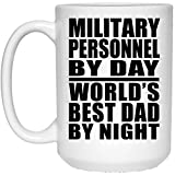 Designsify Military Personnel by Day World's Best Dad by Night - 15 Oz Coffee Mug, Ceramic Cup, Best Gift for Father, Daddy, Him, Parent from Daughter, Son, Kid, Wife
