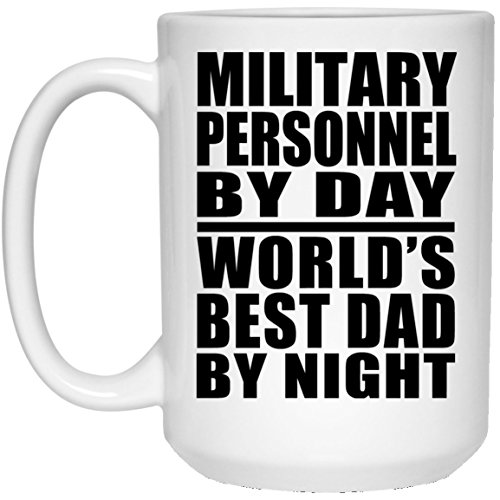 Designsify Military Personnel by Day World's Best Dad by Night - 15 Oz Coffee Mug, Ceramic Cup, Best Gift for Father, Daddy, Him, Parent from Daughter, Son, Kid, Wife by Designsify