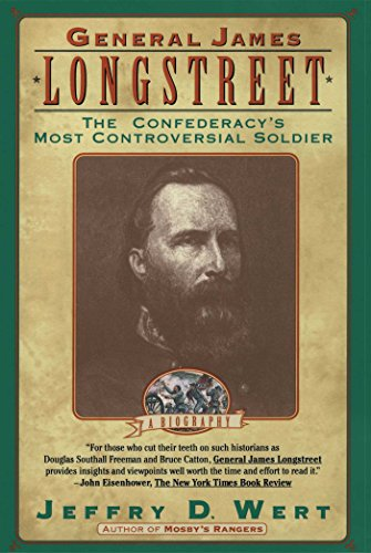 General James Longstreet: The Confederacy's Most Controversial Soldier