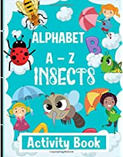 Alphabet A-Z Insects Activity Book: Learn The Complete Alphabets(A-Z) With Insects For Kids Ages 3+ - ABC's Bugs Learning Workbook