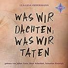 Was wir dachten, was wir taten Hörbuch von Lea-Lina Oppermann Gesprochen von: Birte Schnöink
