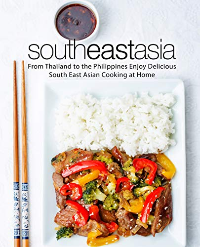 South East Asia: From Thailand to the Philippines Enjoy Delicious South East Asian Cooking at Home by BookSumo Press