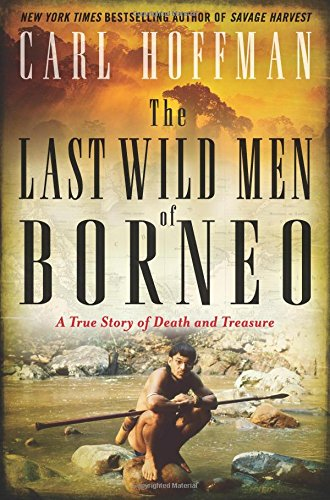 The Last Wild Men of Borneo: A True Story of Death and Treasure cover