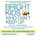 Bright Kids Who Can't Keep Up: Help Your Child Overcome Slow Processing Speed and Succeed in a Fast-Paced World Audiobook by Brian Willoughby PhD, Ellen Braaten PhD Narrated by Lisa Cordileone