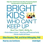 Bright Kids Who Can't Keep Up: Help Your Child Overcome Slow Processing Speed and Succeed in a Fast-Paced World | Ellen Braaten PhD,Brian Willoughby PhD