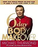6-Day Body Makeover, Michael Thurmond, 0446577855