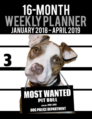 2018-2019 Weekly Planner - Most Wanted Pit Bull: Daily Diary Monthly Yearly Calendar Large 8.5