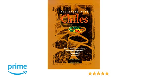 Beginning with Chiles: Mary Lou Creechan, Jim Creechan: 9780968506608: Amazon.com: Books