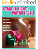 STAGE IT RIGHT & WATCH IT SELL: Top Tips, Tricks & Techniques for Staging a House Like a Real Estate Pro