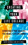 img - for Creating Your Life Collage: Strategies for Solving the Work/Life Dilemma book / textbook / text book
