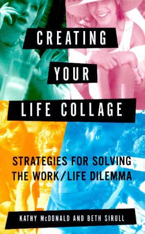 Creating Your Life Collage: Strategies for Solving the Work/Life Dilemma PDF