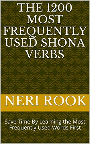The 1200 Most Frequently Used Shona Verbs: Save Time By Learning the Most Frequently Used Words First