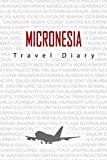 Micronesia Travel Diary: Travel and vacation diary for Micronesia. A logbook with important pre-made pages and many free sites for your travel memories. For a present, notebook or as a parting gift