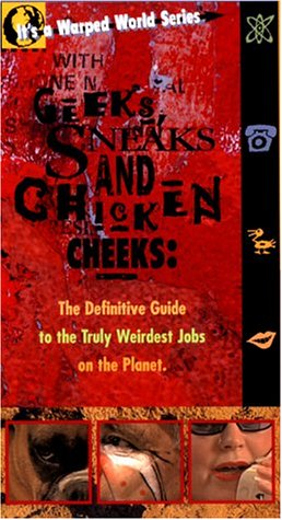 Geeks, Sneaks and Chicken Cheeks: The Definitive Guide to the Truly Weirdest Jobs on the Planet [VHS]