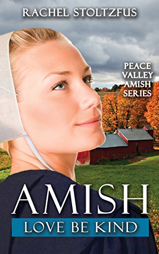 Amish Love Be Kind (Amish Peace Valley Book 5) by [Stoltzfus, Rachel]