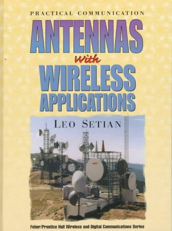 Practical Communication Antennas With Wireless Applications (Feher/Prentice Hall Digital and Wireless Communications Series)