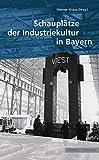Schauplätze der Industriekultur in Bayern, Kraus, Werner and Verband der Bayerischen Bezirke Staff, 3795417902