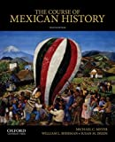 The Course of Mexican History, Meyer, Michael and Sherman, William, 0199913811