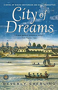 City of Dreams: A Novel of Early Manhattan by [Swerling, Beverly]