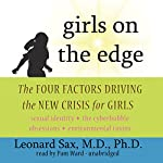 Girls on the Edge: Four Factors Driving the New Crisis for Girls | Leonard Sax M.D.
