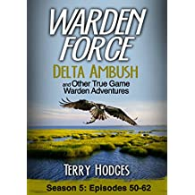 Warden Force: Delta Ambush and Other True Game Warden Adventures: Episodes 50-62