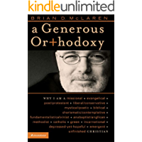 """A Generous Orthodoxy: By celebrating strengths of many traditions in the church (and beyond), this book will seek to communicate a """"generous orthodoxy."""" (emergentYS)"""