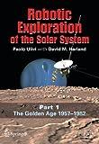 Robotic Exploration of the Solar System: Part 1: The Golden Age 1957-1982: Golden Age 1957-1982 v. 1 (Springer Praxis Books)