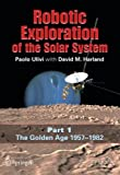 img - for Robotic Exploration of the Solar System: Part I: The Golden Age 1957-1982 (Springer Praxis Books) book / textbook / text book