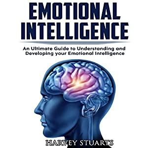 Emotional Intelligence: Build Self Confidence, Improve Interpersonal Connection, Control your Emotions, Become a Leader, Be loved, EQ Mastery, Read People, Self Development, Analyze people Hörbuch