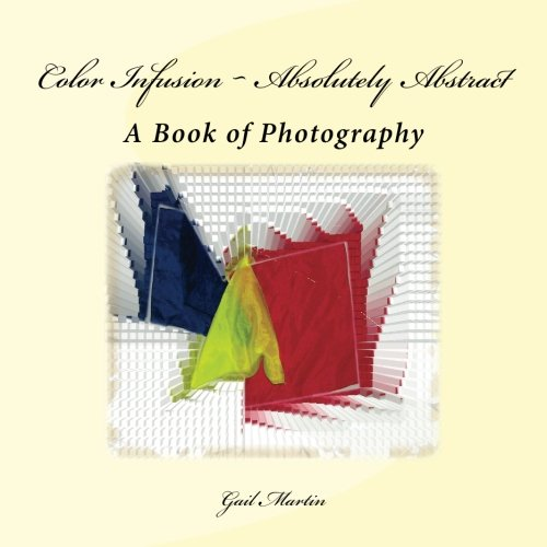 Download Color Infusion ~ Absolutely Abstract: A Book of Photography pdf